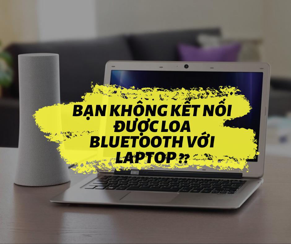 không kết nối được loa bluetooth với laptop
