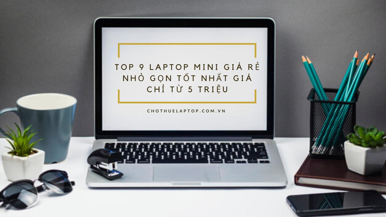 Top 9 Laptop Mini Giá Rẻ Nhỏ Gọn Tốt Nhất Giá Chỉ Từ 5 triệu